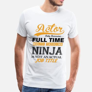 Actors Actor Ninja Job Title - Men's Premium T-Shirt