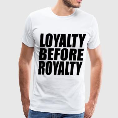 loyalty before royalty - Men's Premium T-Shirt