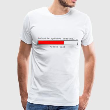 Pedantic Opinion Loading - Men's Premium T-Shirt