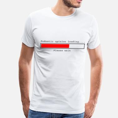 Misanthrope Pedantic Opinion Loading - Men's Premium T-Shirt