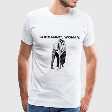 Goddamnit, Woman! - Men's Premium T-Shirt