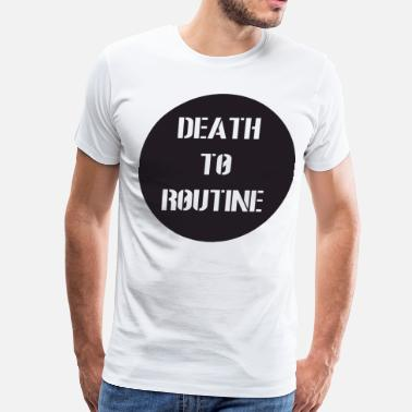 Death to Routine - Men's Premium T-Shirt
