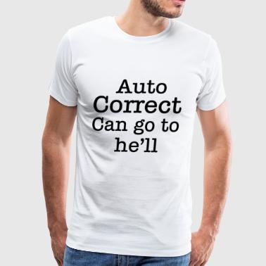 Auto correct can go to he'll - Men's Premium T-Shirt
