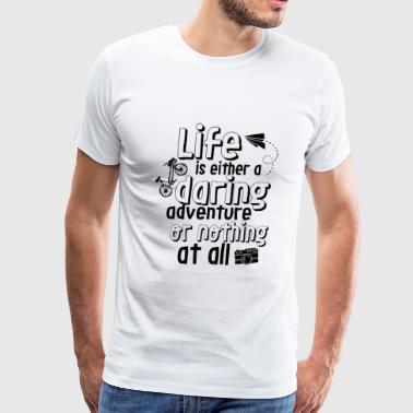 Inspirational Quote Life Is A Daring Adventure - Men's Premium T-Shirt