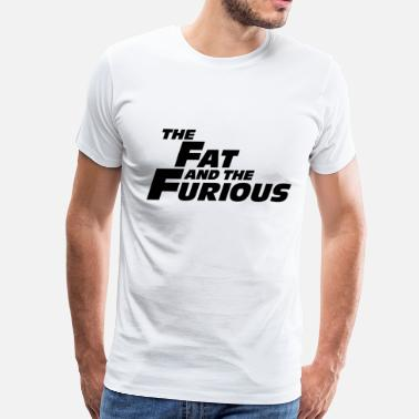 Furious The Fat and the Furious - Men's Premium T-Shirt