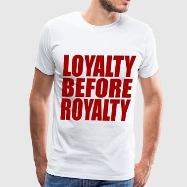 loyalty befor royalty - Men's Premium T-Shirt