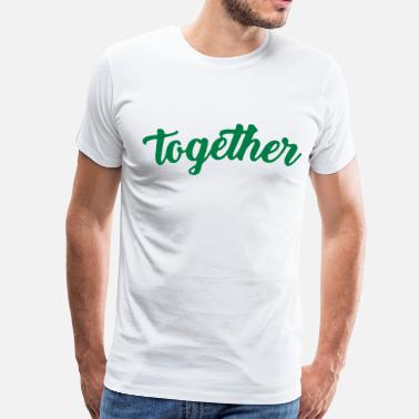 Together Togetherness Together - Men's Premium T-Shirt