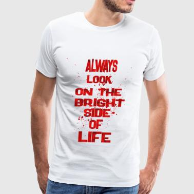 always look on the bright side - Men's Premium T-Shirt