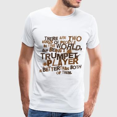Funny Music 2 Kinds Of People Trumpet - Men's Premium T-Shirt