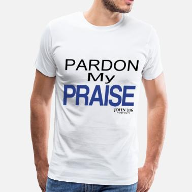 4xl Geek Pardon My Praise - 3-4XL - Men's Premium T-Shirt