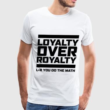 LOYALYTY OVER ROYALTY BLACK - Men's Premium T-Shirt