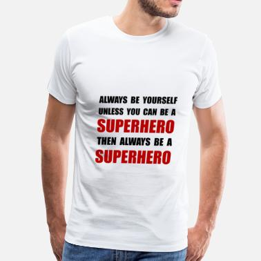 Superheroes Be Superhero - Men's Premium T-Shirt