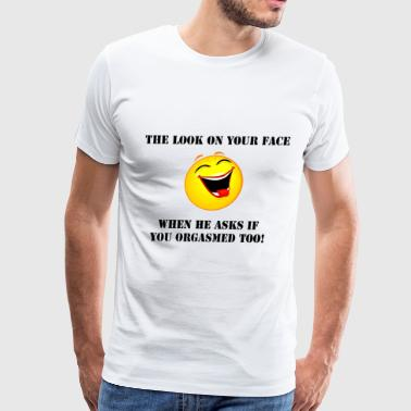 Look on your face Orgasm - Men's Premium T-Shirt