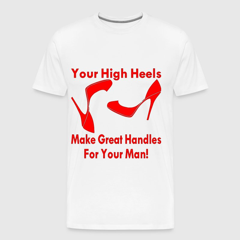 Your High Heels Make Great Handles  - Men's Premium T-Shirt