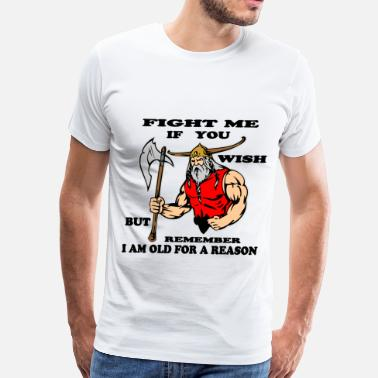 Careful Fight Me But Remember I Am Old For A Reason Viking - Men's Premium T-Shirt