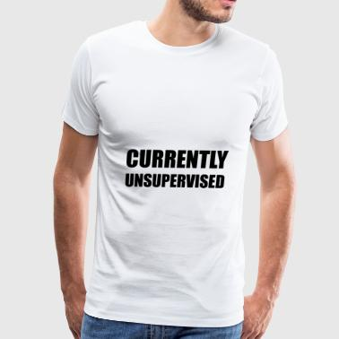 Currently Unsupervised - Men's Premium T-Shirt