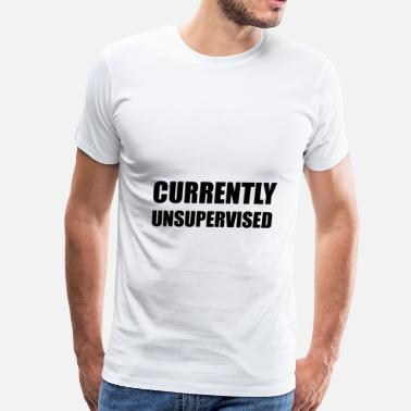 Parental Supervision Currently Unsupervised - Men's Premium T-Shirt