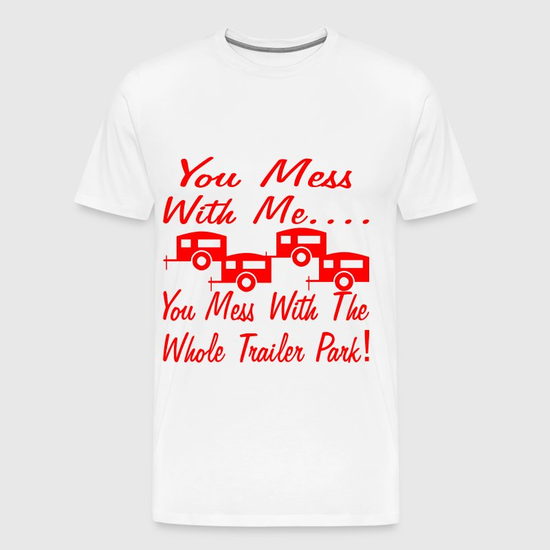 Mess With Me You Mess With The Whole Trailer Park  - Men's Premium T-Shirt