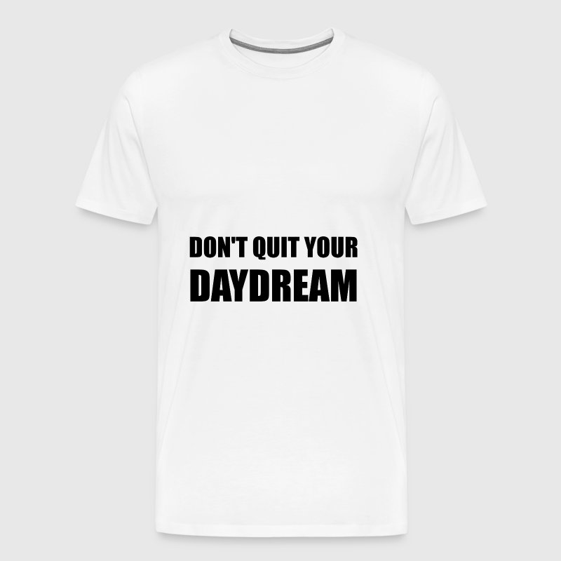 Dont Quit Your Daydream - Men's Premium T-Shirt