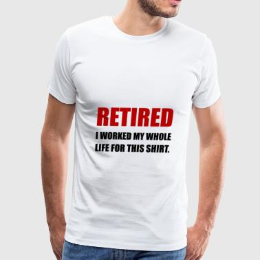Retired Worked Life For S - Men's Premium T-Shirt