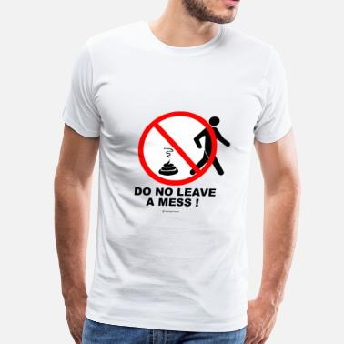 Toilet Humor Do not leave a mess! - Men's Premium T-Shirt