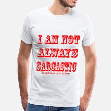 Jackass I Am Not Always Sarcastic Sometimes I Am Asleep © - Men's Premium T-Shirt