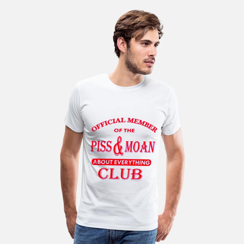 Bitch T-Shirts - Official Member Of The Piss And Moan Club  © - Men's Premium T-Shirt white