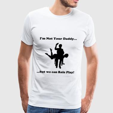 Spanking Funny Not Your Daddy -3 - Men's Premium T-Shirt