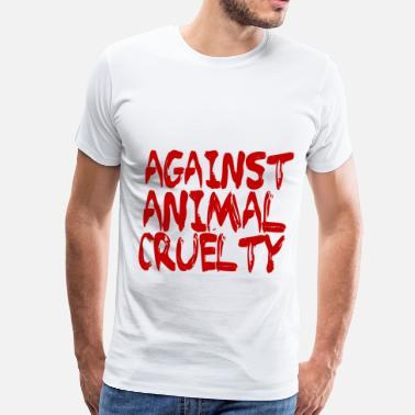Protection Of Animals Against Animal Cruelty - Men's Premium T-Shirt