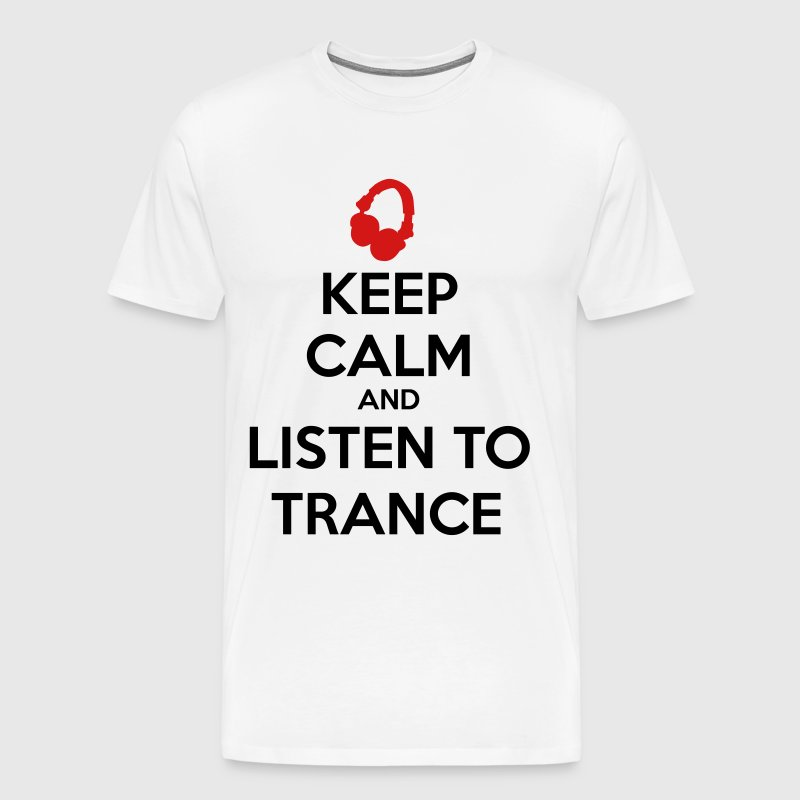 Keep Calm And Listen To Trance - Men's Premium T-Shirt