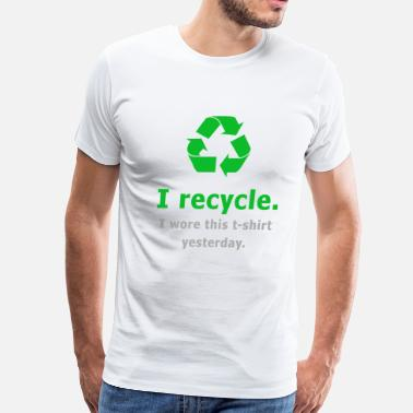 I Recycle I Wore This Yesterday I Recycle. I Wore this t-shirt yesterday. - Men's Premium T-Shirt
