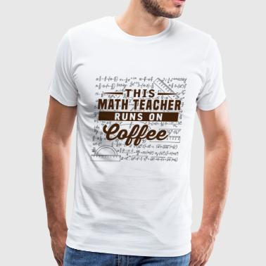 Math teacher - This math teacher runs on coffee - Men's Premium T-Shirt