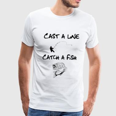 Cast A Line - Catch A Fish - Men's Premium T-Shirt