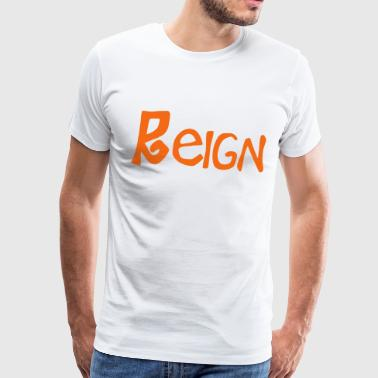 Reign King Reign - Men's Premium T-Shirt