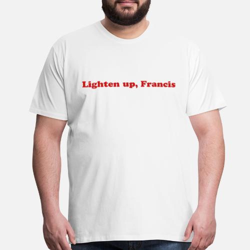Lighten Up Francis Funny Stripes Movie Quote Mens Premium T Shirt