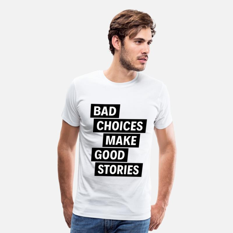 Stories T-Shirts - BAD CHOICES MAKE GOOD STORIES - Men's Premium T-Shirt white