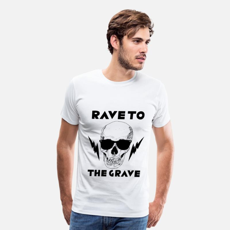 Grave T-Shirts - Rave to the Grave - Men's Premium T-Shirt white