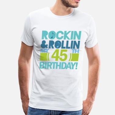 Funny 45th Birthday 45th Birthday (rock and Roll) - Men's Premium T-Shirt