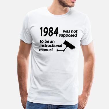 Nsa 1984 was not supposed to be an instruction manual - Men's Premium T-Shirt