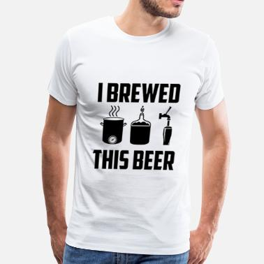Brewing I BREWED THIS BEER - Men's Premium T-Shirt
