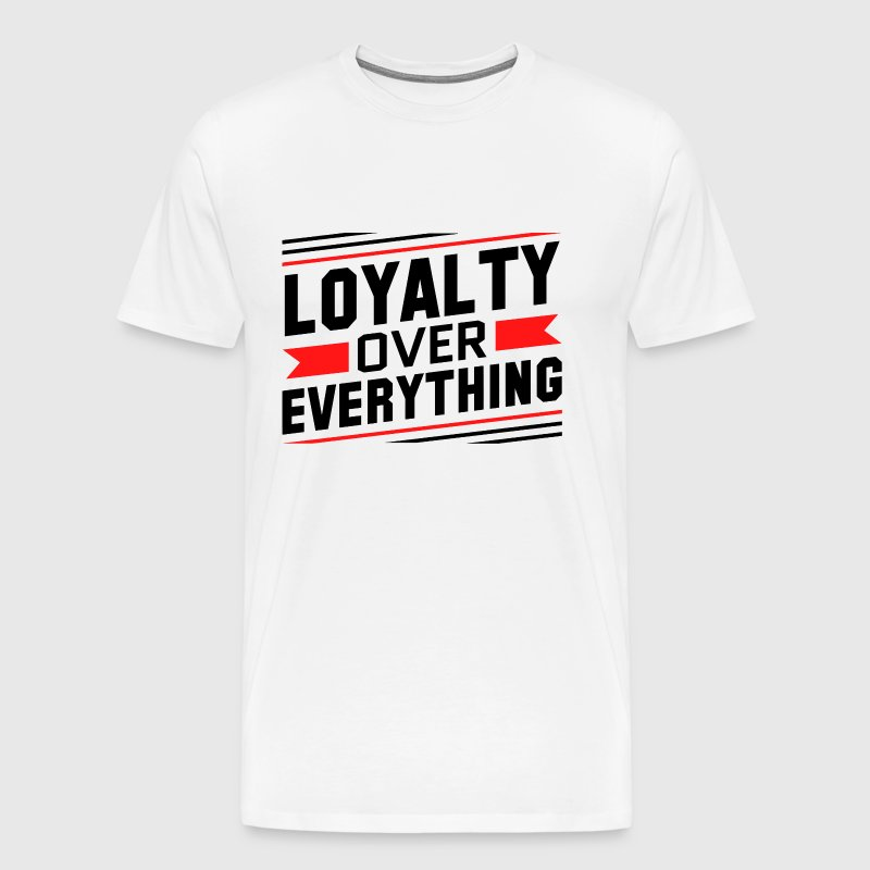Loyalty Over Everything - Men's Premium T-Shirt