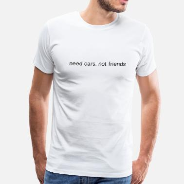 Car Related need cars not friends  - Men's Premium T-Shirt