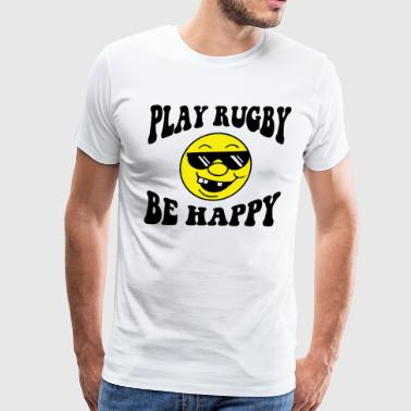 Play Rugby Rugby - Play Rugby Be Happy - Men's Premium T-Shirt
