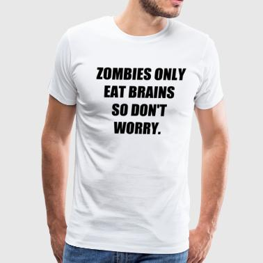ZOMBIES ONLY EAT BRAINS - Men's Premium T-Shirt