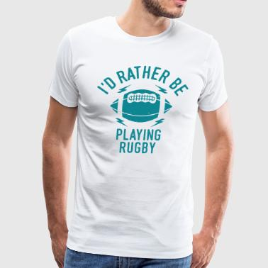 Funny Rugby Player Rugby Team Quote Shirt Gift - Men's Premium T-Shirt