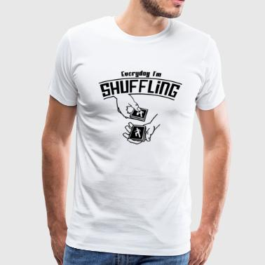 Everyday I m Shuffling - Men's Premium T-Shirt