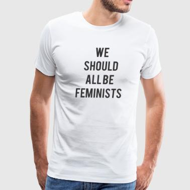 Male Feminist Feminists - Men's Premium T-Shirt