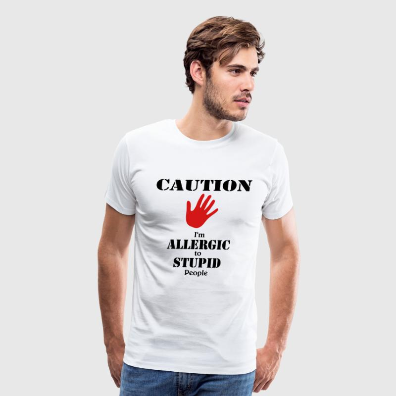 Caution, I'm allergic to stupid people - Men's Premium T-Shirt