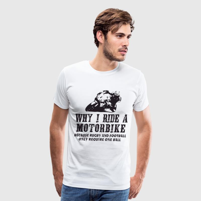 Why I Ride A Motorbike Mens Funny Motorcycle Sup - Men's Premium T-Shirt