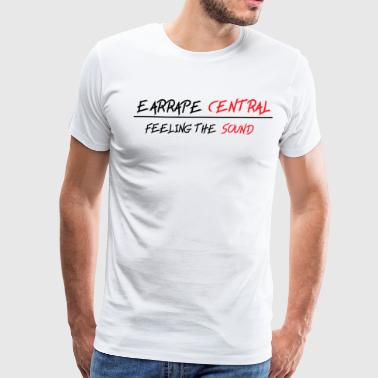 EARRAPE CENTRAL FEELING THE SOUND T-SHIRT - Men's Premium T-Shirt
